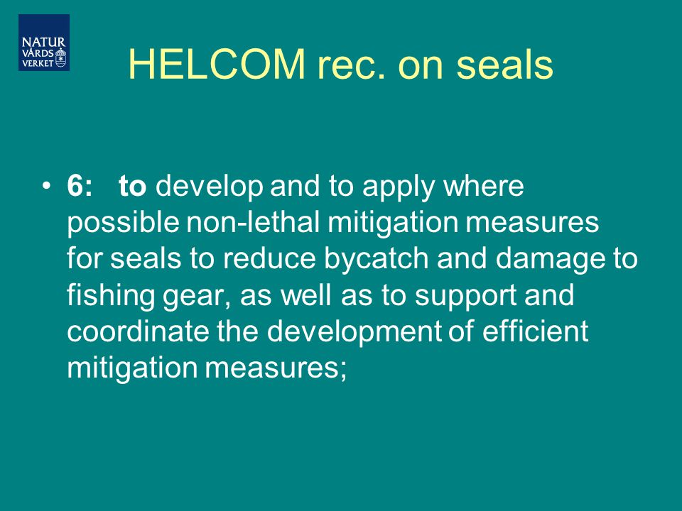 HELCOM rec. on seals 6: to develop and to apply where possible non-lethal mitigation measures for seals to reduce bycatch and damage to fishing gear,
