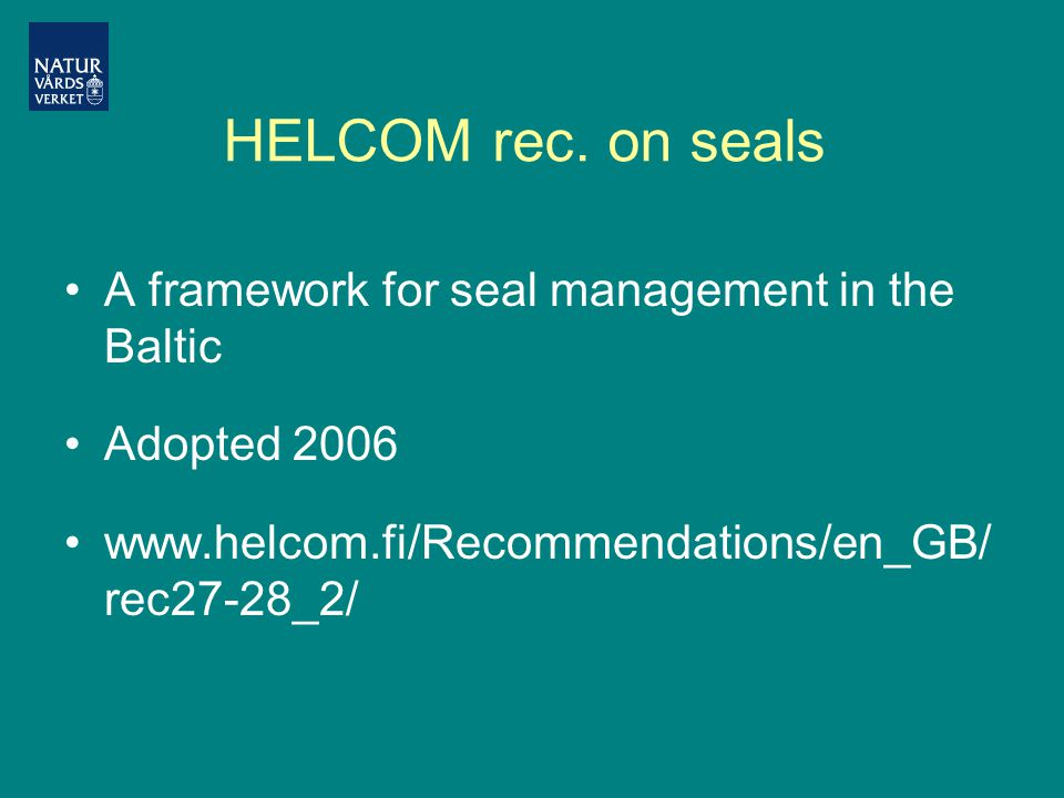 HELCOM rec. on seals A framework for seal management in the Baltic Adopted 2006 www.helcom.fi/Recommendations/en_GB/ rec27-28_2/