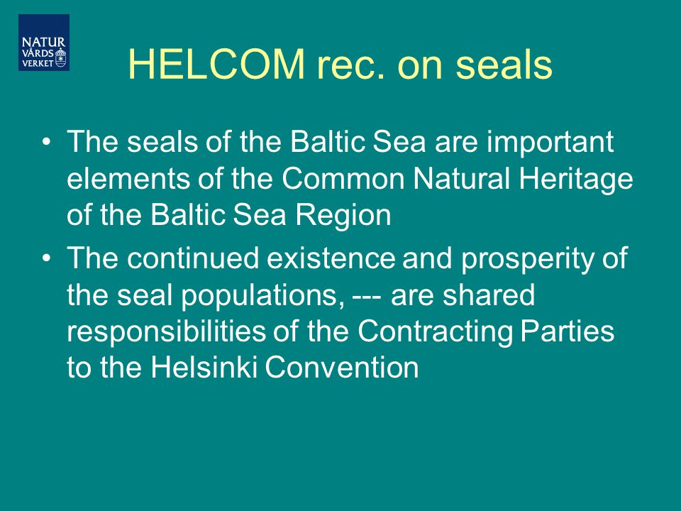 HELCOM rec. on seals The seals of the Baltic Sea are important elements of the Common Natural Heritage of the Baltic Sea Region The continued existenc