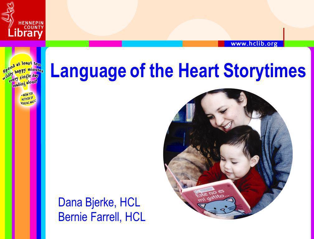 Language of the Heart Storytimes Dana Bjerke, HCL Bernie Farrell, HCL