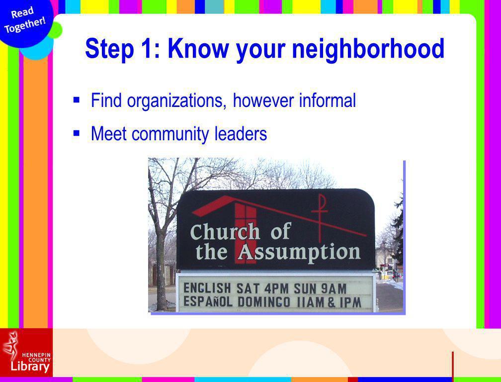 Find organizations, however informal Meet community leaders Step 1: Know your neighborhood