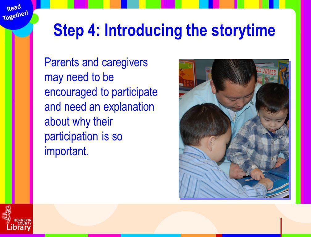 Parents and caregivers may need to be encouraged to participate and need an explanation about why their participation is so important. Step 4: Introdu