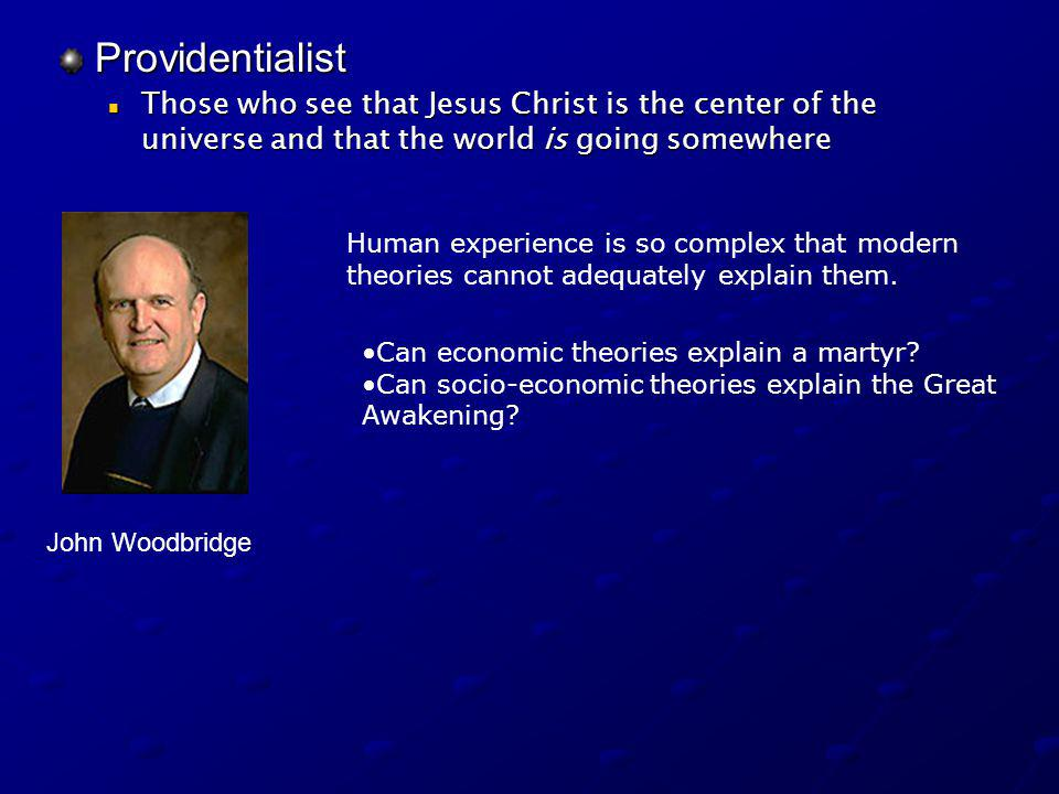 Providentialist Those who see that Jesus Christ is the center of the universe and that the world is going somewhere Those who see that Jesus Christ is