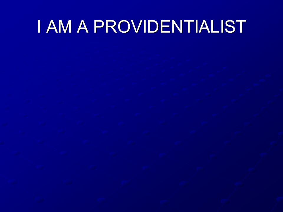 I AM A PROVIDENTIALIST