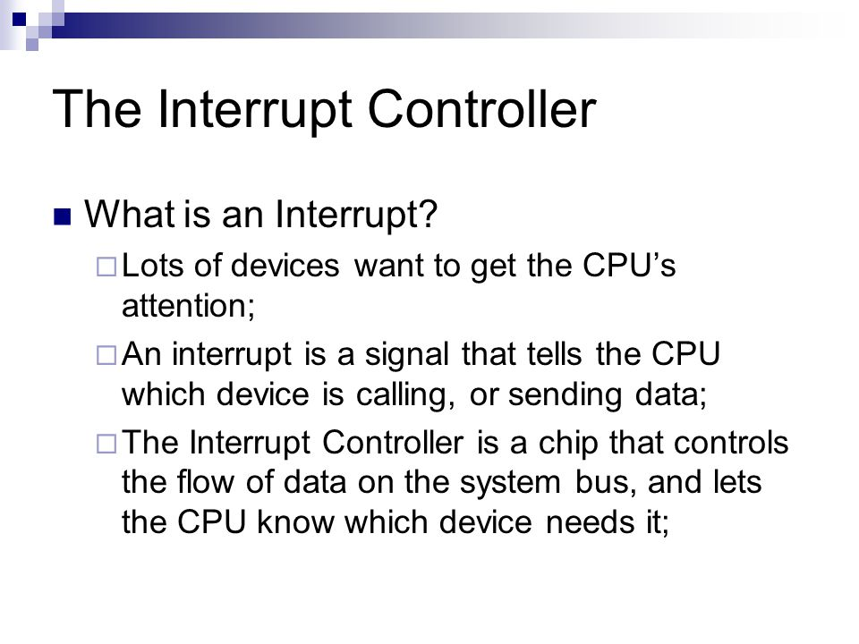 The Interrupt Controller What is an Interrupt.