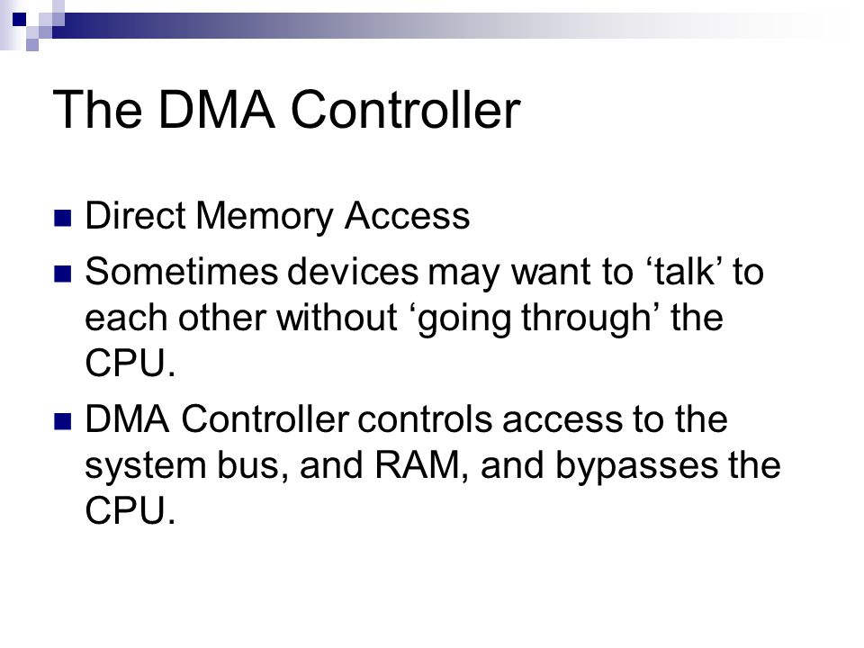 The DMA Controller Direct Memory Access Sometimes devices may want to talk to each other without going through the CPU.