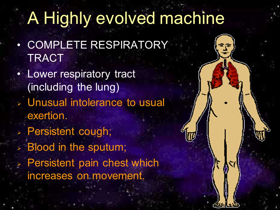 A Highly evolved machine COMPLETE RESPIRATORY TRACT Mouth and upper respiratory tract. Persistent bleeding from the mouth or nose; Inability to open m