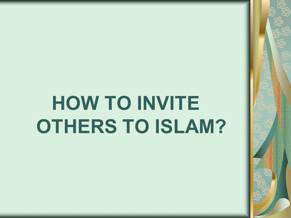 HOW TO INVITE OTHERS TO ISLAM