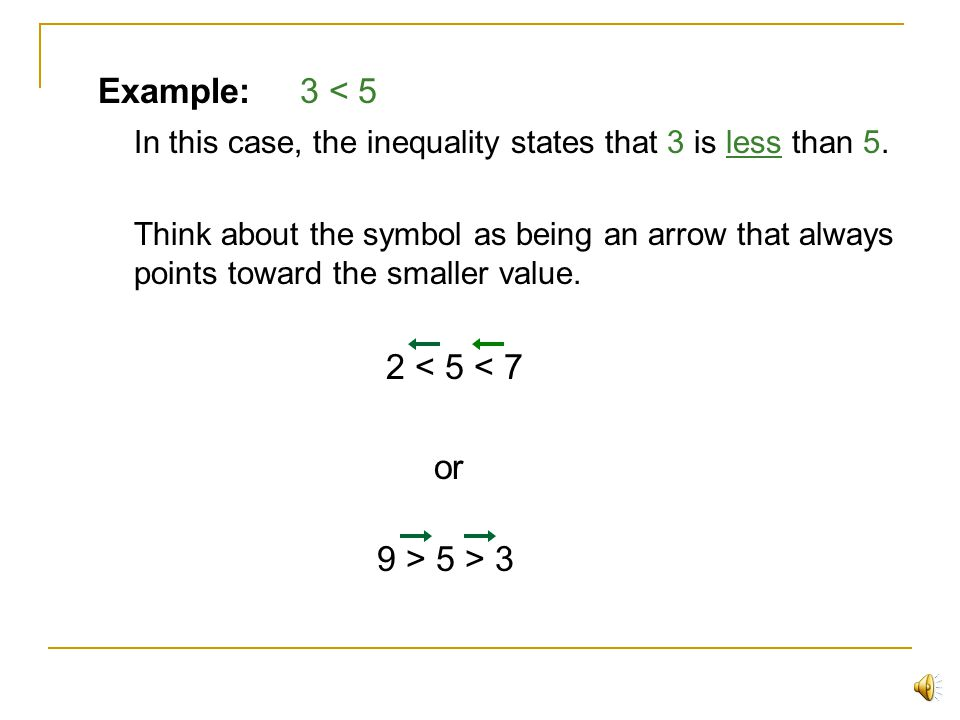 Inequalities An inequality is a comparison of values There are four possible relationships between different values. Greater than, less than, greater