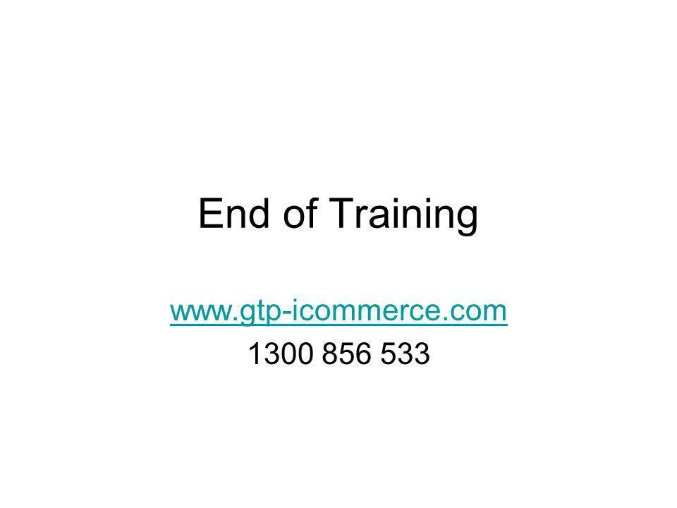 End of Training www.gtp-icommerce.com 1300 856 533