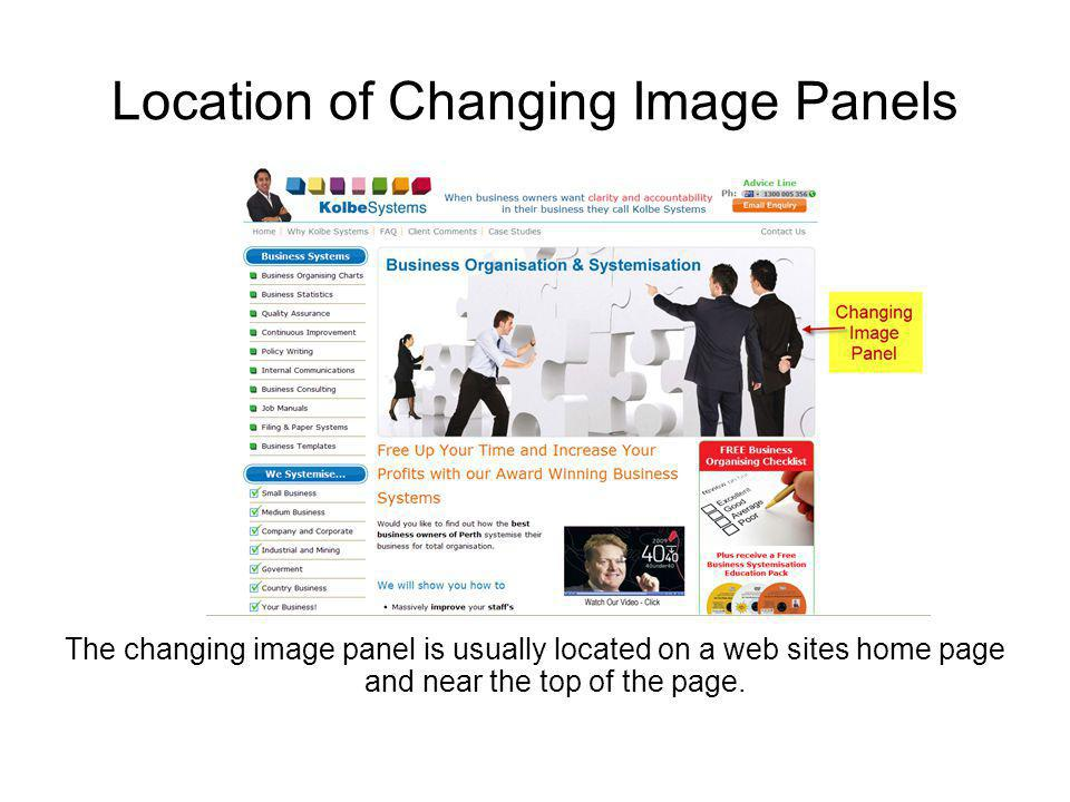 Location of Changing Image Panels The changing image panel is usually located on a web sites home page and near the top of the page.