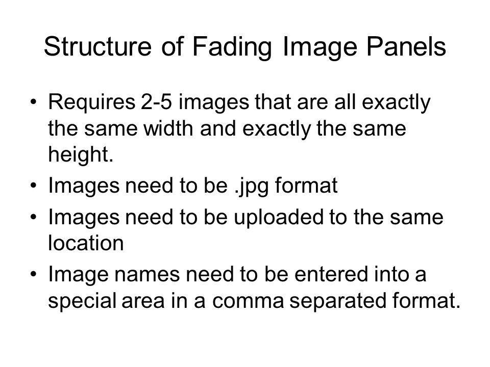Structure of Fading Image Panels Requires 2-5 images that are all exactly the same width and exactly the same height. Images need to be.jpg format Ima