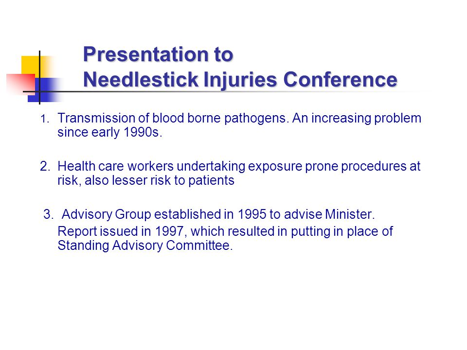 Presentation to Needlestick Injuries Conference 1. Transmission of blood borne pathogens. An increasing problem since early 1990s. 2. Health care work