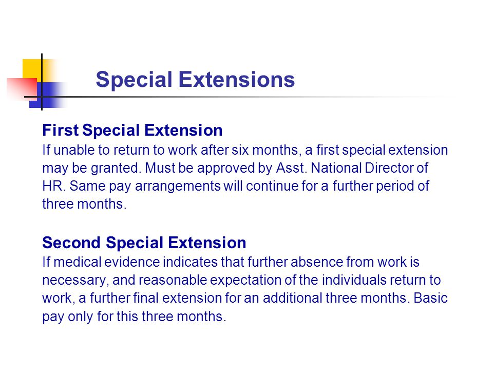 Special Extensions First Special Extension If unable to return to work after six months, a first special extension may be granted. Must be approved by