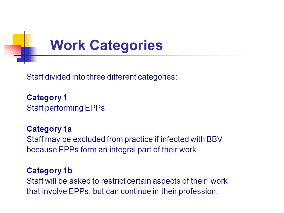 Work Categories Staff divided into three different categories: Category 1 Staff performing EPPs Category 1a Staff may be excluded from practice if inf