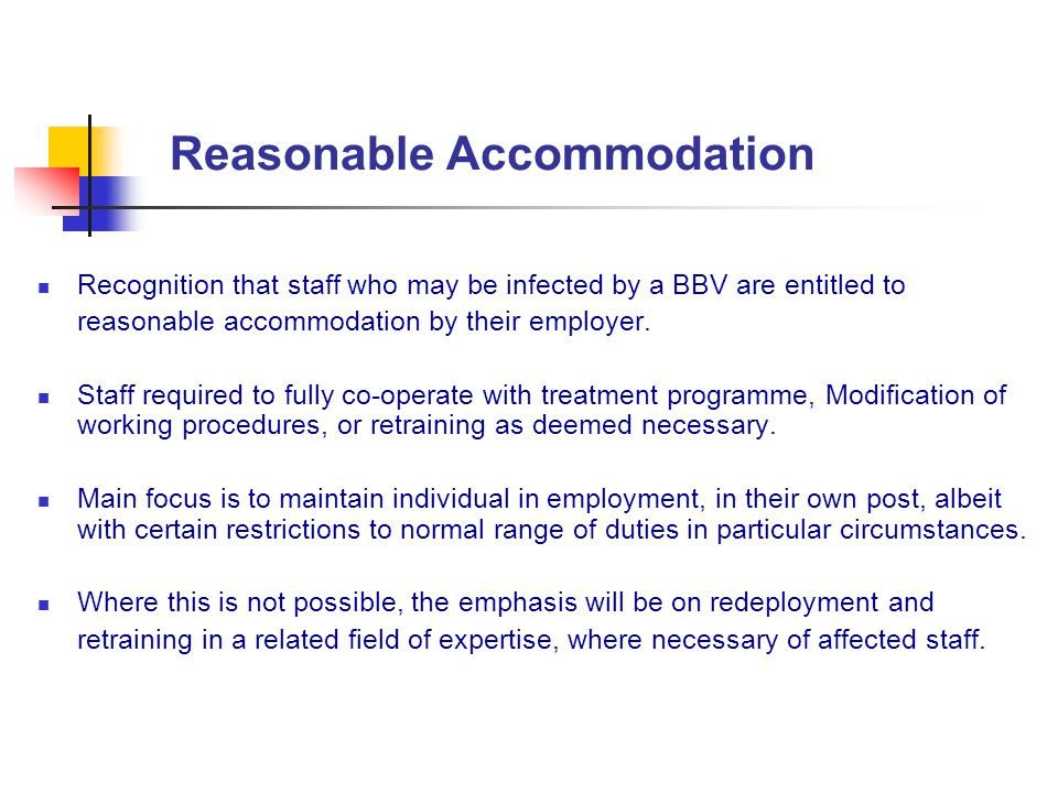 Reasonable Accommodation Recognition that staff who may be infected by a BBV are entitled to reasonable accommodation by their employer. Staff require
