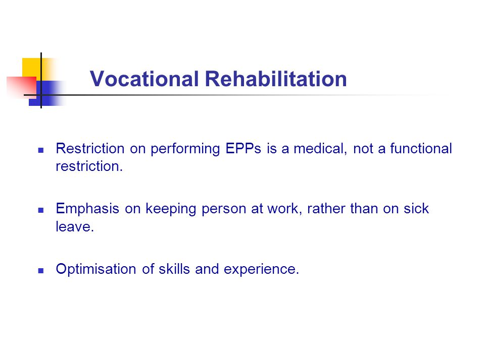 Vocational Rehabilitation Restriction on performing EPPs is a medical, not a functional restriction. Emphasis on keeping person at work, rather than o