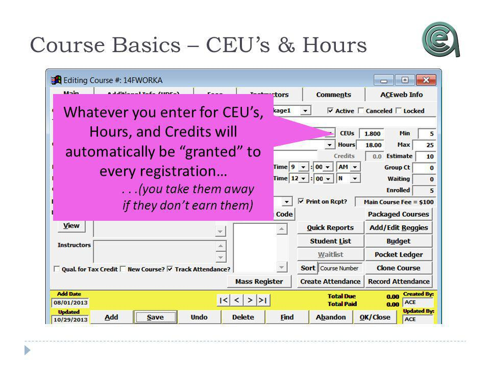 Whatever you enter for CEUs, Hours, and Credits will automatically be granted to every registration…...(you take them away if they dont earn them) Course Basics – CEUs & Hours