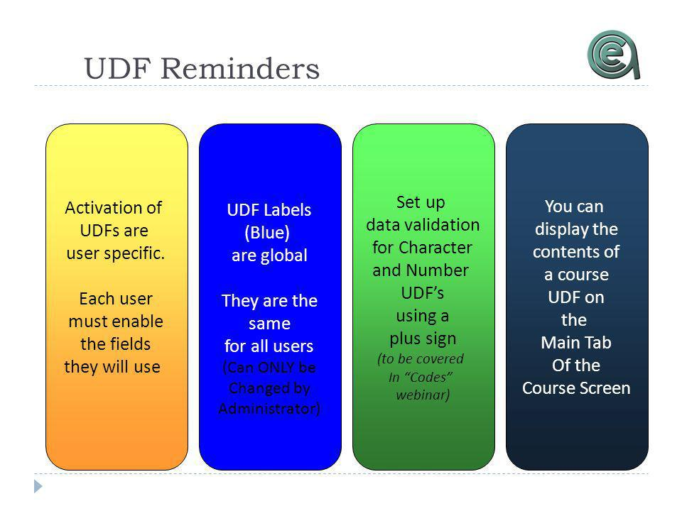UDF Reminders Activation of UDFs are user specific.