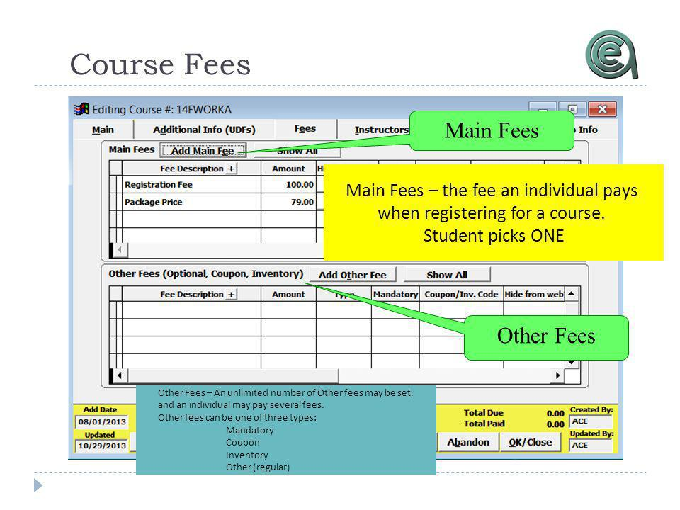 Course Fees Main Fees Other Fees Main Fees – the fee an individual pays when registering for a course. Student picks ONE Other Fees – An unlimited num