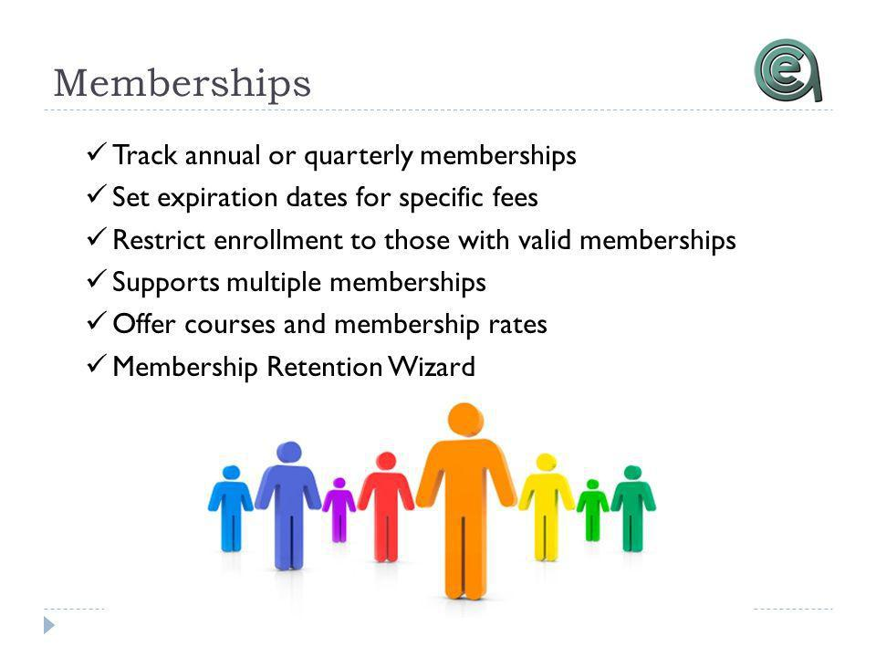 Memberships Track annual or quarterly memberships Set expiration dates for specific fees Restrict enrollment to those with valid memberships Supports