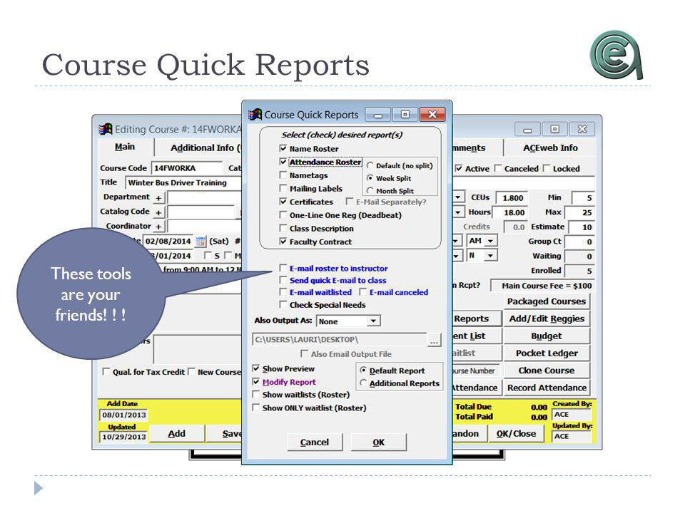 Course Quick Reports These tools are your friends! ! !