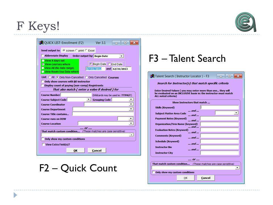 F Keys! F2 – Quick Count F3 – Talent Search