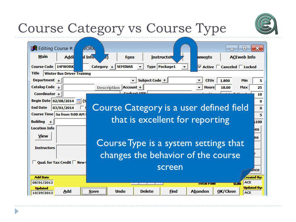 Course Category vs Course Type Course Category is a user defined field that is excellent for reporting Course Type is a system settings that changes the behavior of the course screen