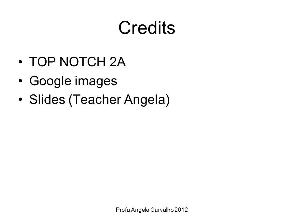 Profa Angela Carvalho 2012 Credits TOP NOTCH 2A Google images Slides (Teacher Angela)