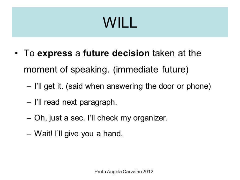 Profa Angela Carvalho 2012 WILL To express willingness.