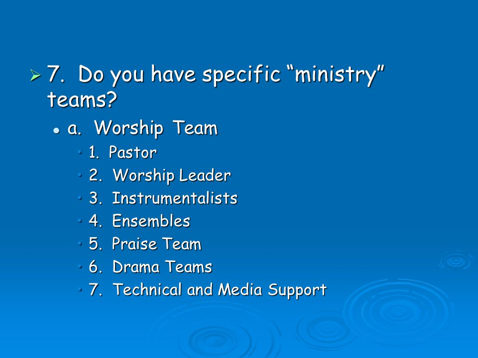7. Do you have specific ministry teams. 7. Do you have specific ministry teams.