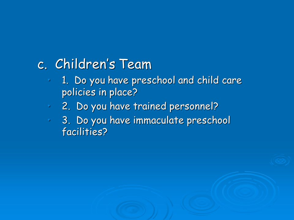 c. Childrens Team 1. Do you have preschool and child care policies in place 1.
