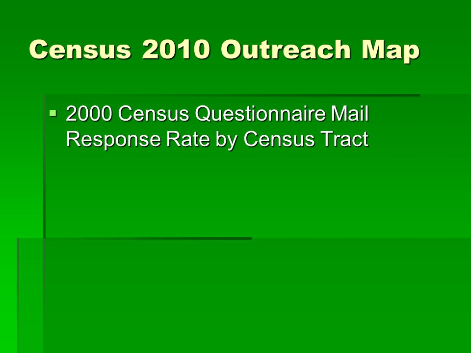 Census 2010 Outreach Map 2000 Census Questionnaire Mail Response Rate by Census Tract 2000 Census Questionnaire Mail Response Rate by Census Tract