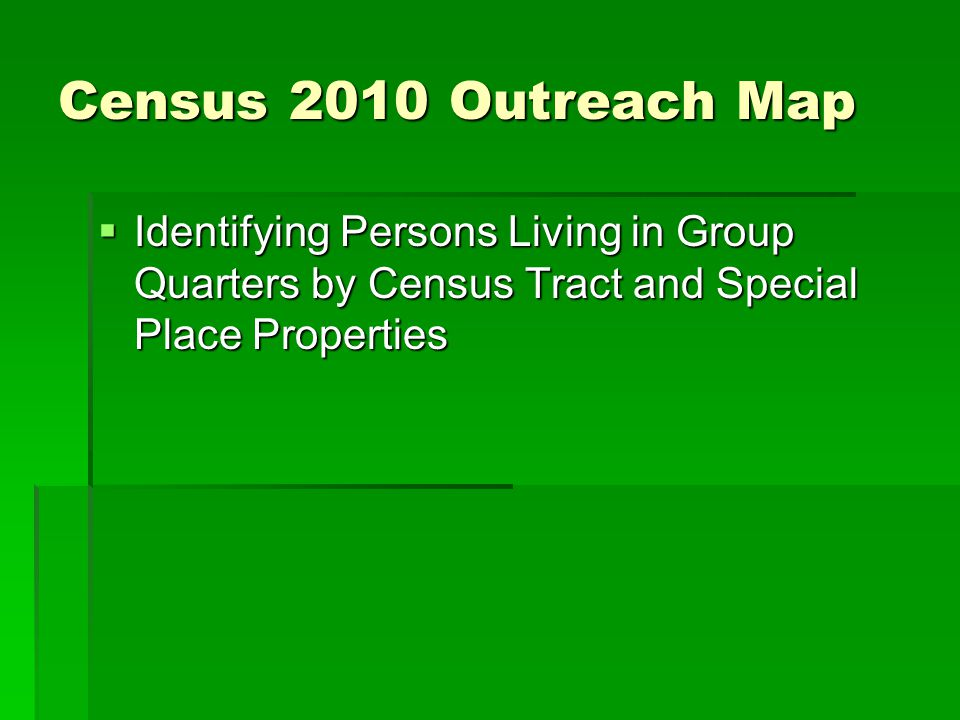 Census 2010 Outreach Map Identifying Persons Living in Group Quarters by Census Tract and Special Place Properties Identifying Persons Living in Group Quarters by Census Tract and Special Place Properties