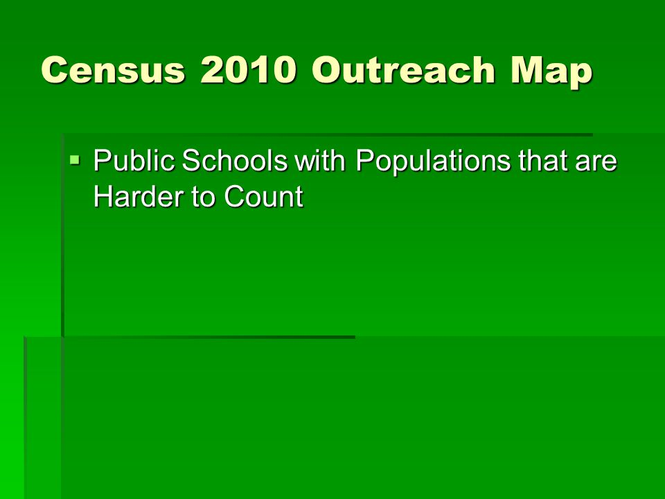 Census 2010 Outreach Map Public Schools with Populations that are Harder to Count Public Schools with Populations that are Harder to Count