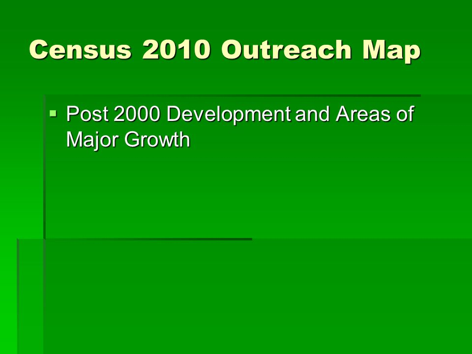 Census 2010 Outreach Map Post 2000 Development and Areas of Major Growth Post 2000 Development and Areas of Major Growth