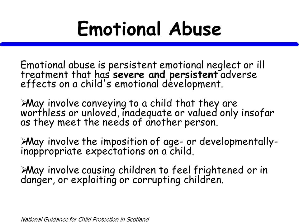 Emotional Abuse Emotional abuse is persistent emotional neglect or ill treatment that has severe and persistent adverse effects on a child s emotional development.