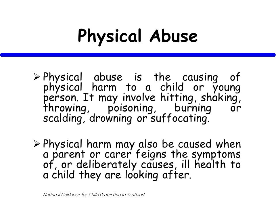 Physical Abuse Physical abuse is the causing of physical harm to a child or young person.