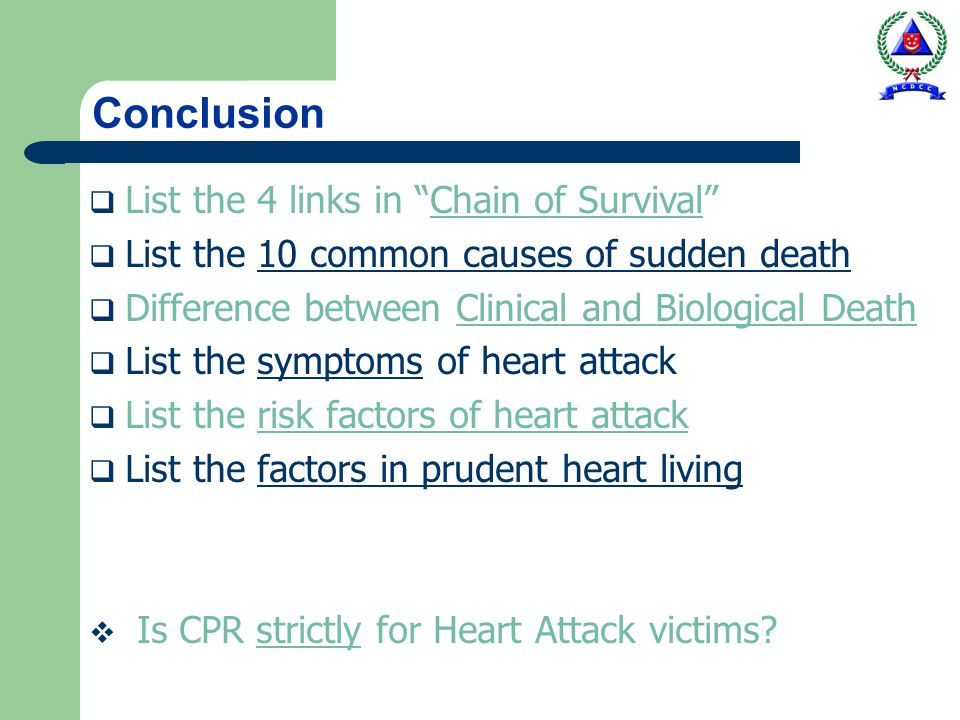 Conclusion List the 4 links in Chain of Survival List the 10 common causes of sudden death Difference between Clinical and Biological Death List the s