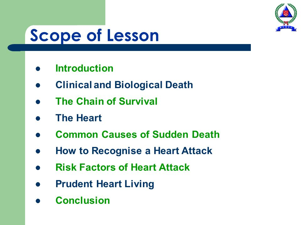 Scope of Lesson Introduction Clinical and Biological Death The Chain of Survival The Heart Common Causes of Sudden Death How to Recognise a Heart Atta
