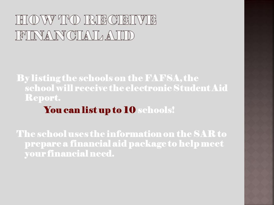 By listing the schools on the FAFSA, the school will receive the electronic Student Aid Report.