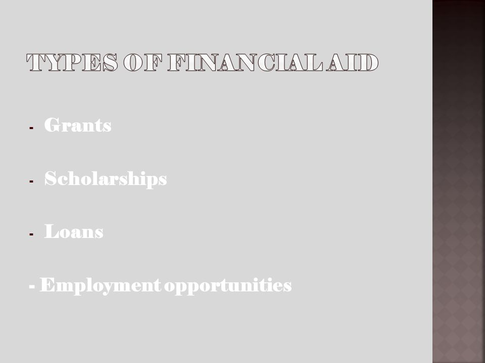 - Grants - Scholarships - Loans - Employment opportunities