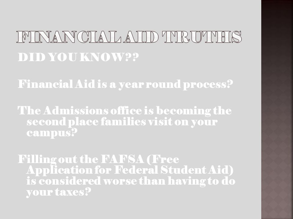 DID YOU KNOW?? Financial Aid is a year round process? The Admissions office is becoming the second place families visit on your campus? Filling out th