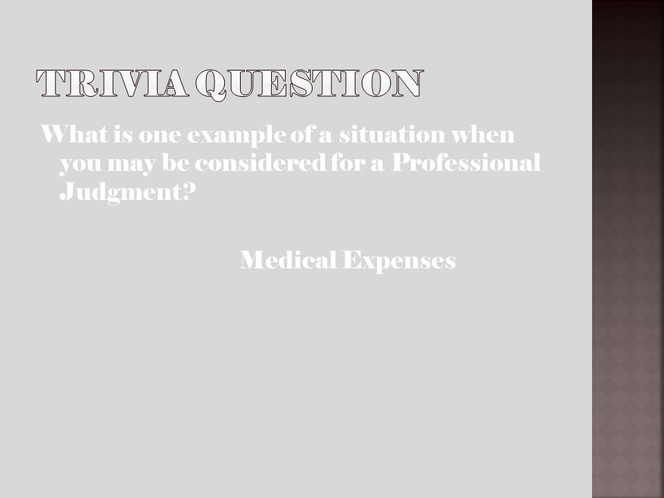 What is one example of a situation when you may be considered for a Professional Judgment? Medical Expenses
