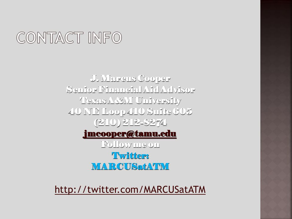 J. Marcus Cooper Senior Financial Aid Advisor Texas A&M University 40 NE Loop 410 Suite 605 (210) 212-8274 jmcooper@tamu.edu Follow me on Twitter:MARC