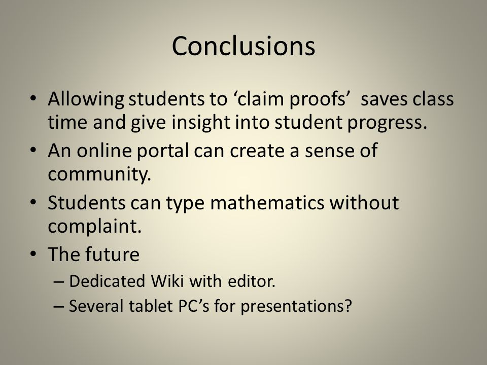 Conclusions Allowing students to claim proofs saves class time and give insight into student progress. An online portal can create a sense of communit