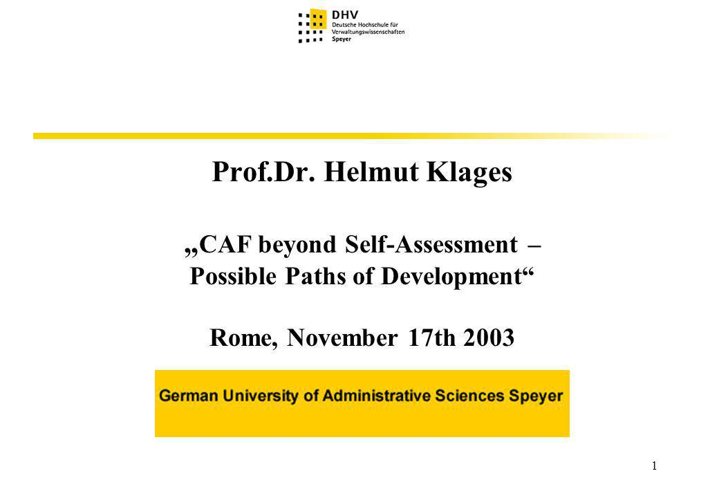 1 Prof.Dr. Helmut Klages CAF beyond Self-Assessment – Possible Paths of Development Rome, November 17th 2003