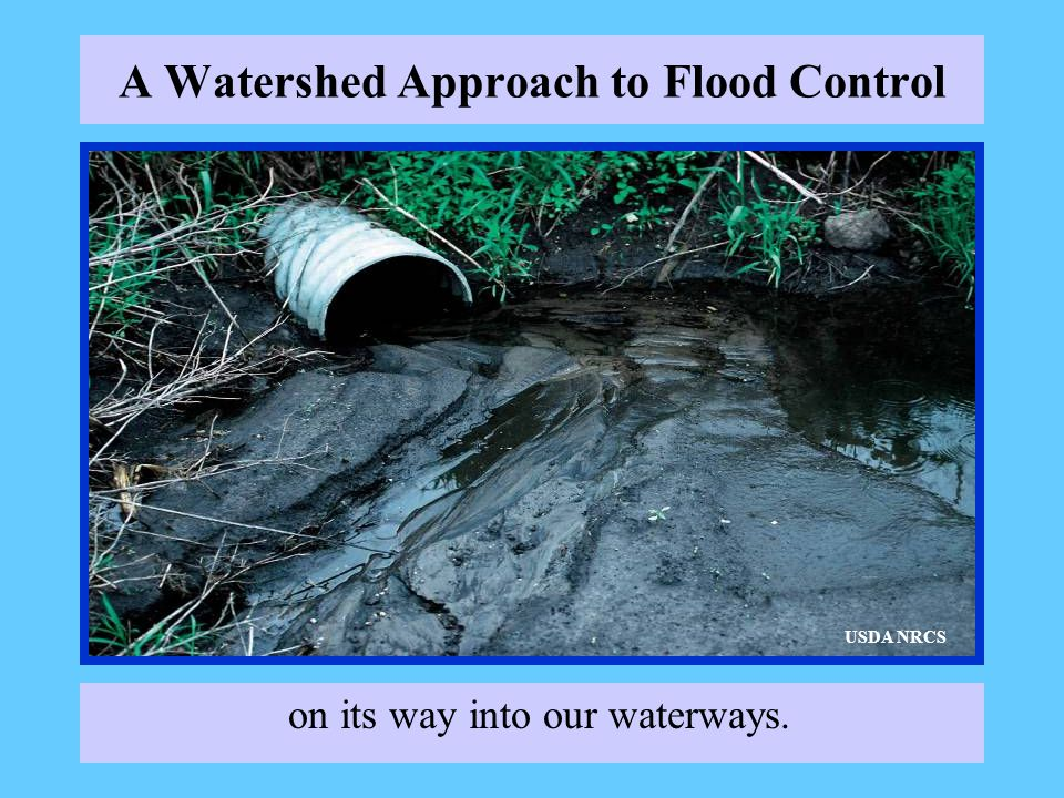A Watershed Approach to Flood Control on its way into our waterways. USDA NRCS