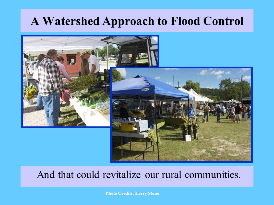 A Watershed Approach to Flood Control And that could revitalize our rural communities.
