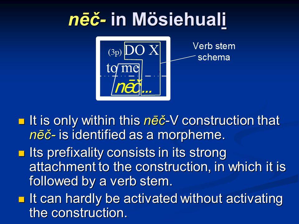 nēč- in Mösiehuali It is only within this nēč-V construction that nēč- is identified as a morpheme.